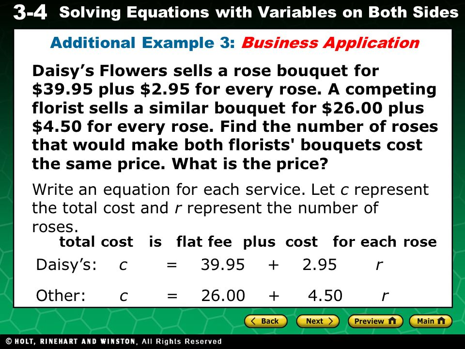 3-4 Solving Equations with Variables on Both Sides Additional Example 3 Continued 39.95 + 2.95r = 26.00 + 4.50r Now write an equation showing that the costs are equal.