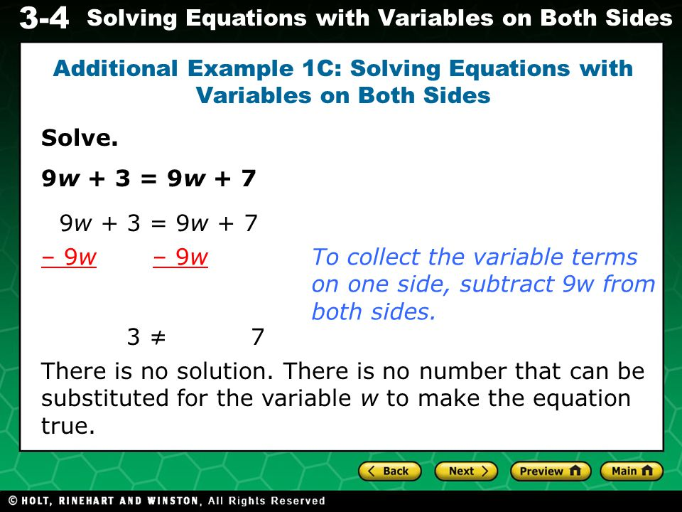3-4 Solving Equations with Variables on Both Sides if the variables in an equation are eliminated and the resulting statement is false, the equation has no solution.