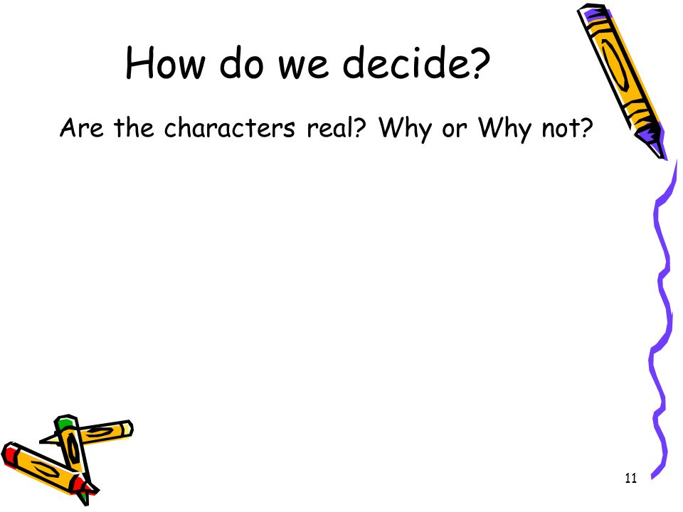 12 How do we decide? What did the characters do that tells you that the story is real or not real?
