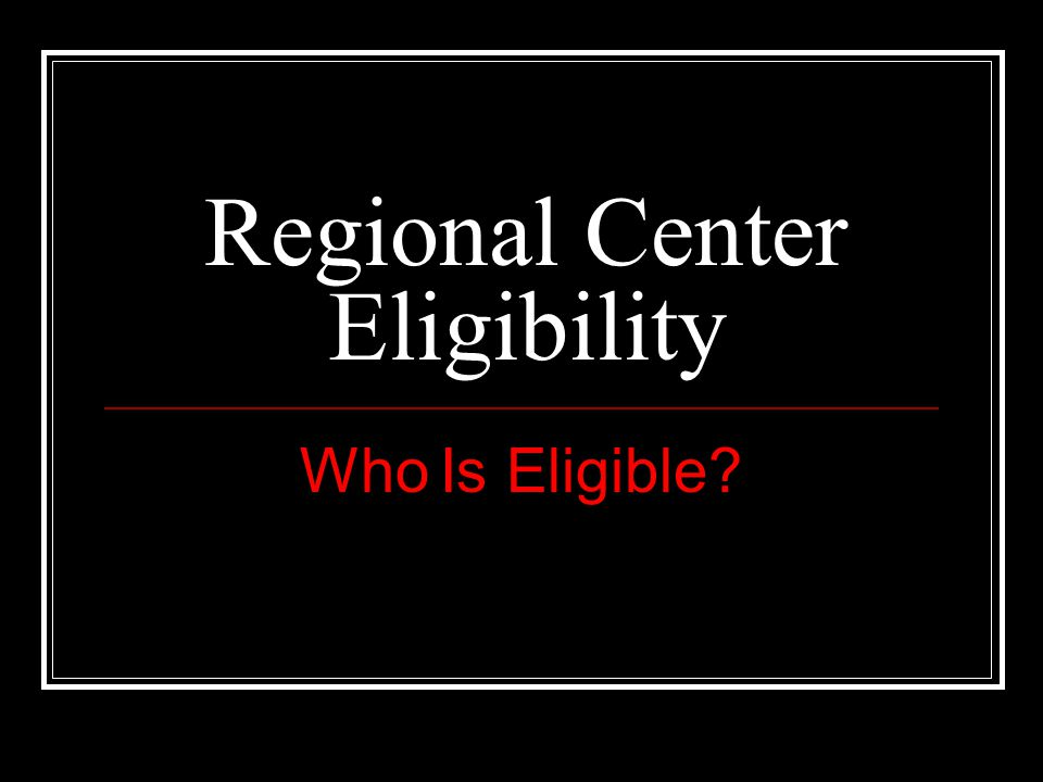 Who Is Eligible For Regional Center Intake And Assessment.