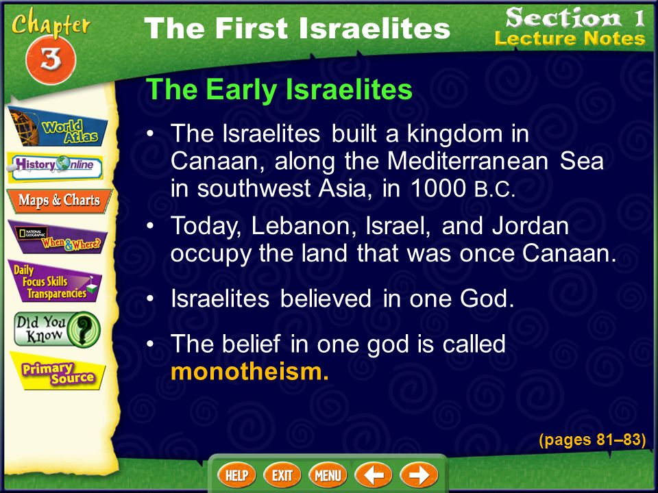 The Early Israelites The Israelites built a kingdom in Canaan, along the Mediterranean Sea in southwest Asia, in 1000 B.C.
