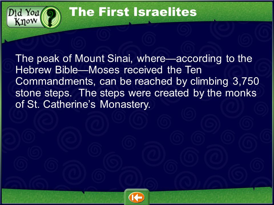 The peak of Mount Sinai, whereaccording to the Hebrew BibleMoses received the Ten Commandments, can be reached by climbing 3,750 stone steps.