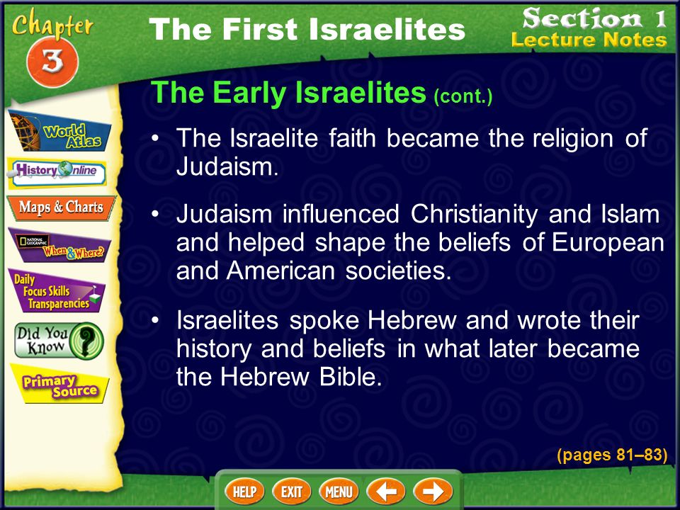 The Early Israelites (cont.) The Israelite faith became the religion of Judaism.