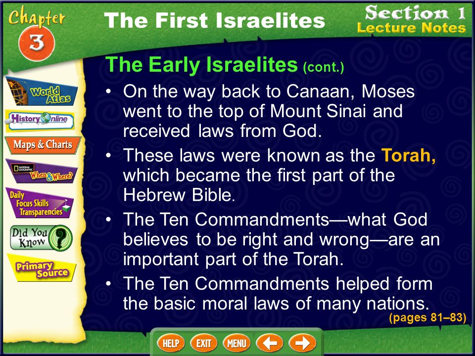 The Early Israelites (cont.) These laws were known as the Torah, which became the first part of the Hebrew Bible.