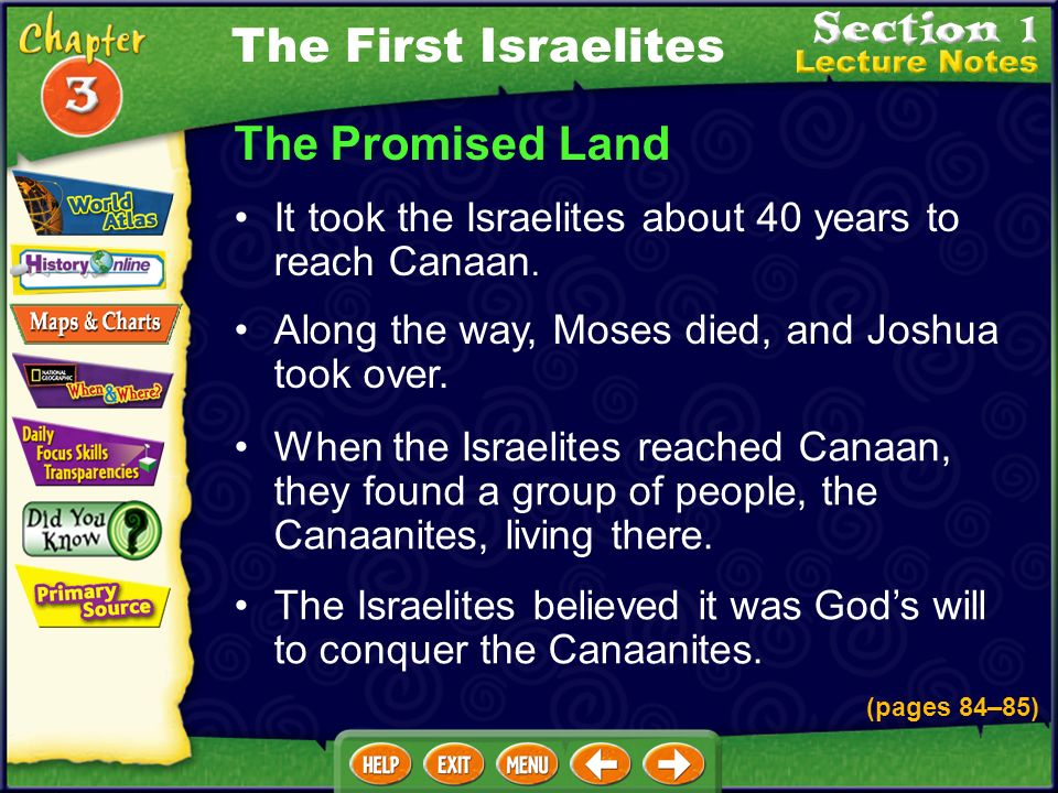 The Promised Land It took the Israelites about 40 years to reach Canaan.