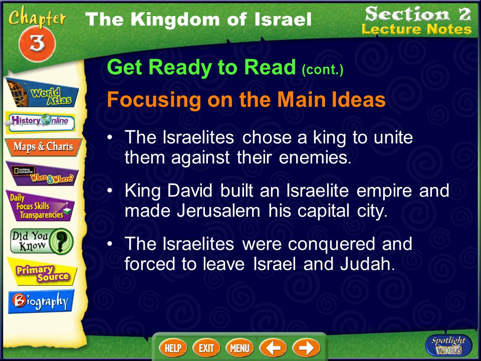 Get Ready to Read (cont.) Focusing on the Main Ideas The Kingdom of Israel King David built an Israelite empire and made Jerusalem his capital city.