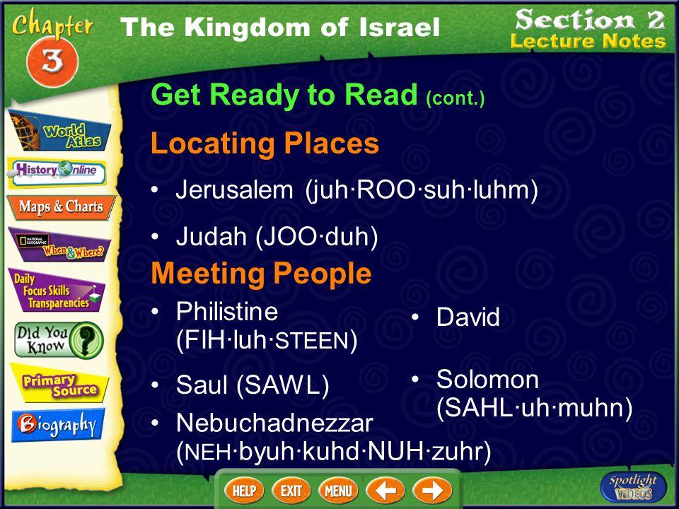 Get Ready to Read (cont.) Locating Places Jerusalem (juh·ROO·suh·luhm) Philistine (FIH·luh· STEEN ) Meeting People The Kingdom of Israel Judah (JOO·duh) Saul (SAWL) David Solomon (SAHL·uh·muhn) Nebuchadnezzar ( NEH ·byuh·kuhd·NUH·zuhr)