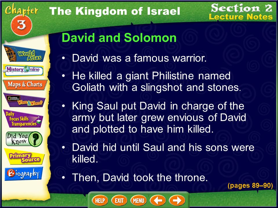 David and Solomon He killed a giant Philistine named Goliath with a slingshot and stones.