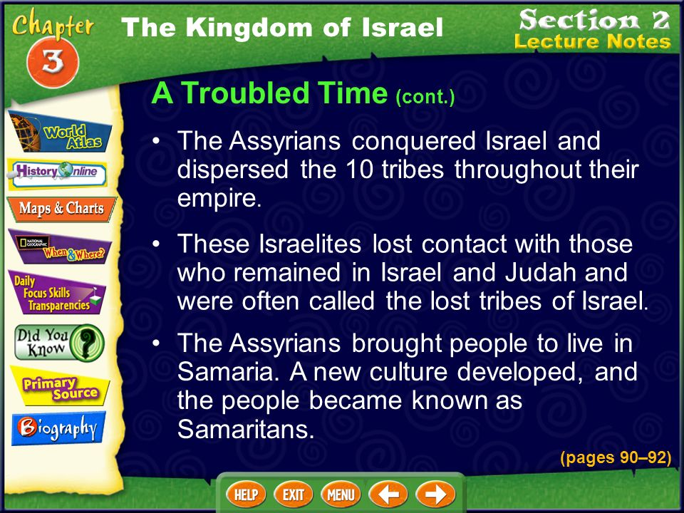 A Troubled Time (cont.) The Assyrians conquered Israel and dispersed the 10 tribes throughout their empire.