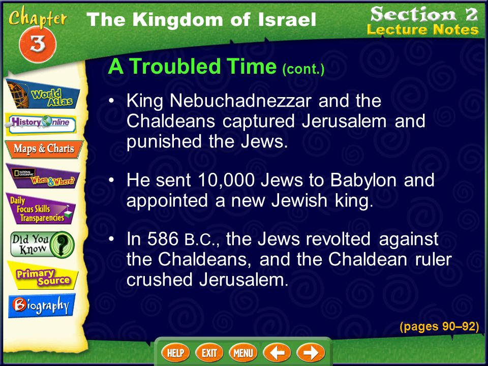 A Troubled Time (cont.) In 586 B.C., the Jews revolted against the Chaldeans, and the Chaldean ruler crushed Jerusalem.