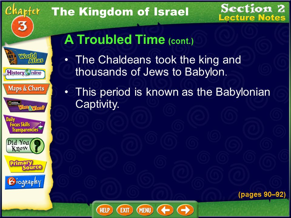 A Troubled Time (cont.) The Chaldeans took the king and thousands of Jews to Babylon.