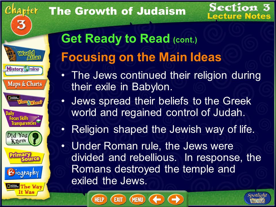 Get Ready to Read (cont.) Focusing on the Main Ideas The Growth of Judaism The Jews continued their religion during their exile in Babylon.