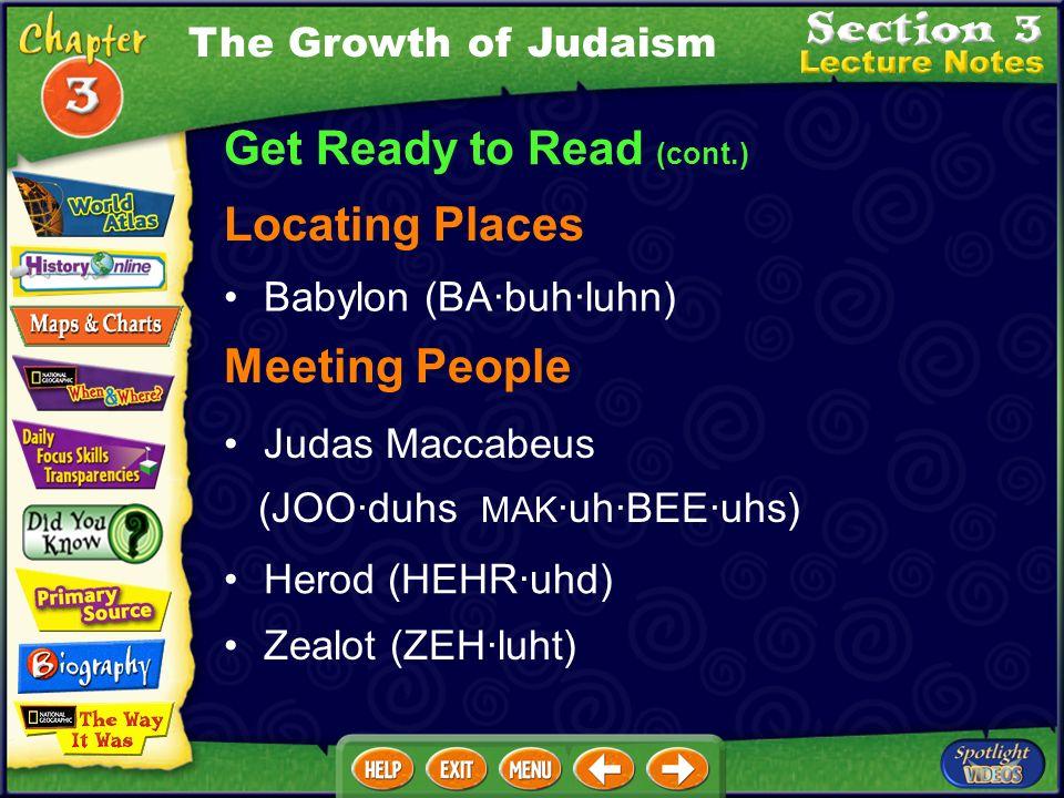Get Ready to Read (cont.) Locating Places Babylon (BA·buh·luhn) Meeting People Judas Maccabeus (JOO·duhs MAK ·uh·BEE·uhs) Herod (HEHR·uhd) Zealot (ZEH·luht) The Growth of Judaism