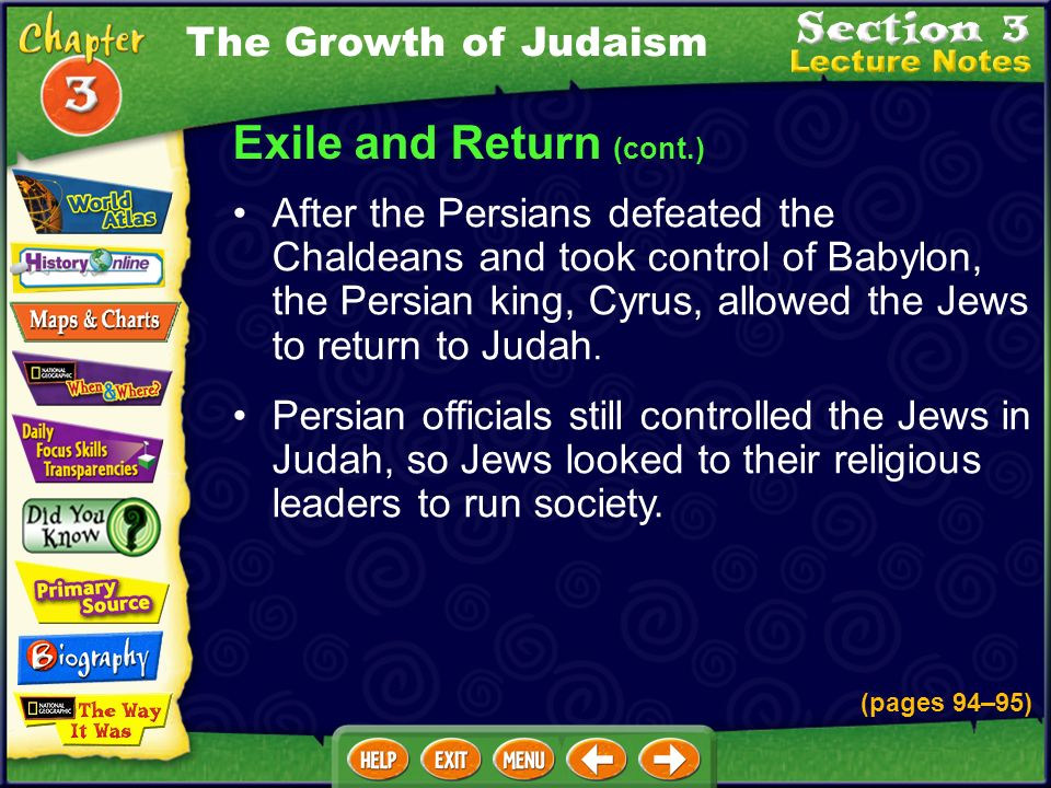 Exile and Return (cont.) After the Persians defeated the Chaldeans and took control of Babylon, the Persian king, Cyrus, allowed the Jews to return to Judah.