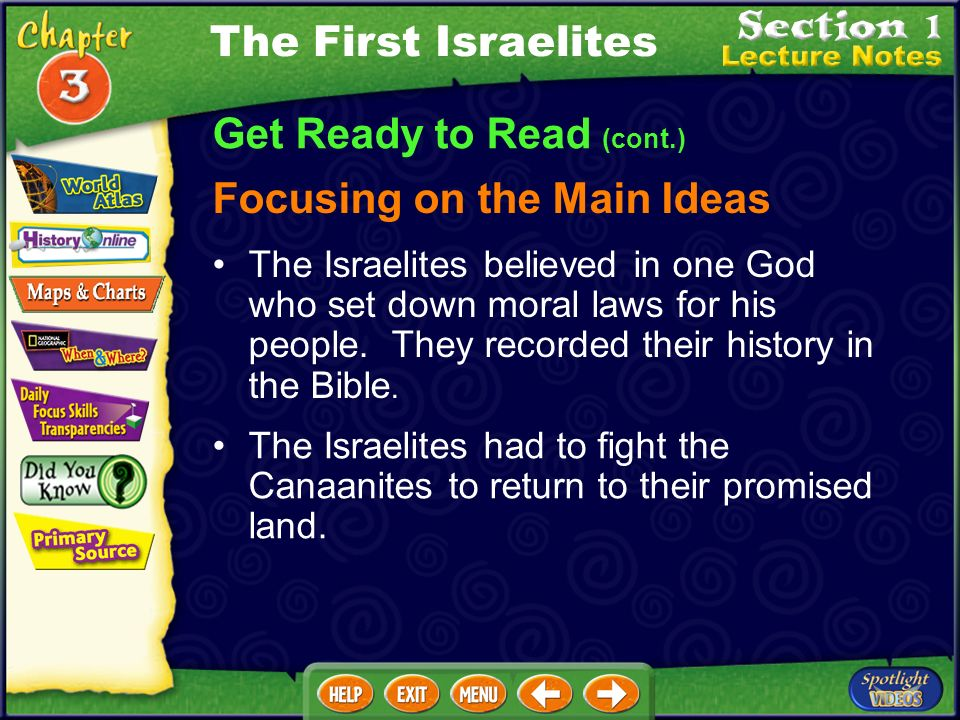 Get Ready to Read (cont.) Focusing on the Main Ideas The First Israelites The Israelites believed in one God who set down moral laws for his people.