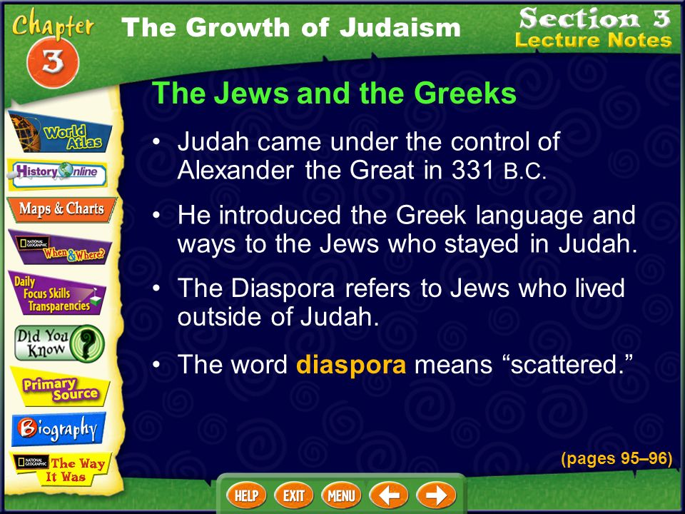 The Jews and the Greeks He introduced the Greek language and ways to the Jews who stayed in Judah.