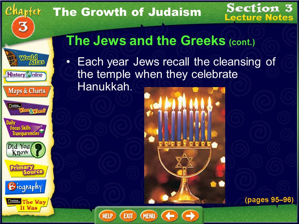 The Jews and the Greeks (cont.) Each year Jews recall the cleansing of the temple when they celebrate Hanukkah.
