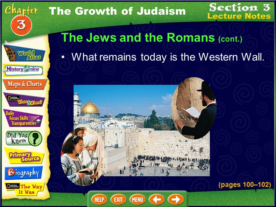 The Jews and the Romans (cont.) What remains today is the Western Wall.