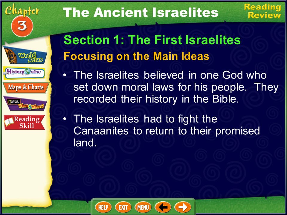 Section 1: The First Israelites Focusing on the Main Ideas The Ancient Israelites The Israelites believed in one God who set down moral laws for his people.