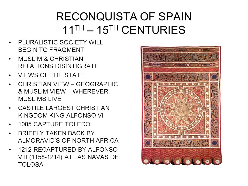 BEGINNING OF POLITICAL ORGANIZATION ESTABLISHED REPRESENTA- TIVE ASSEMBLIES: CORTES CLERGY,NOBILITY & URBAN DWELLERS ALL MEMBERS BUT MET SEPARATELY CHRISTIANIZATION OF FORMER MUSLIM AREAS VALENCIA MOSQUE 1233 NOW A CATHEDRAL (SIMILAR FATE TO HAGIA SOPHIA) SPAIN HIGHLY URBANIZED DUE TO MUSLIM INFLUENCE EXPEL MUSLIMS, RECRUIT EURO-PEANS