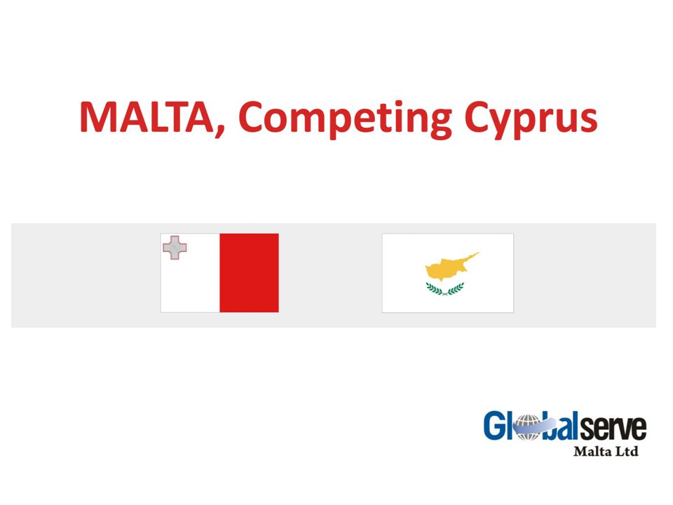 MALTA, THE ISLAND Mediterranean island country Member of EU since 2004 – use of EU directives Member of the Eurozone Common law system English widely spoken and written Reputable international business centre on the white list High professional standards