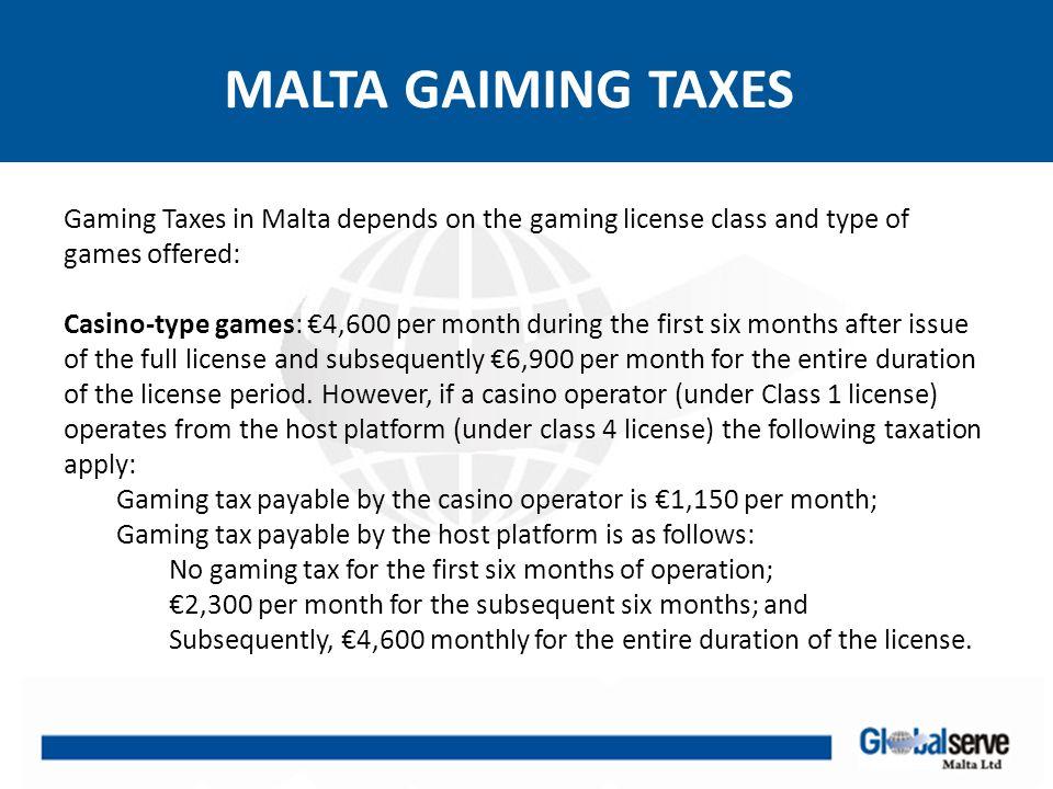 MALTA GAIMING TAXES Class 1Class 2Class 3Class 4 License Fee€6, 900 per year Gaming Tax A.