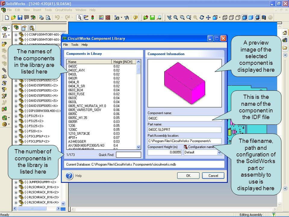 The names of the components in the library are listed here The number of components in the library is listed here A preview image of the selected component is displayed here The filename, path and configuration of the SolidWorks part or assembly to use is displayed here This is the name of the component in the IDF file CircuitWorks can support more than one Library.