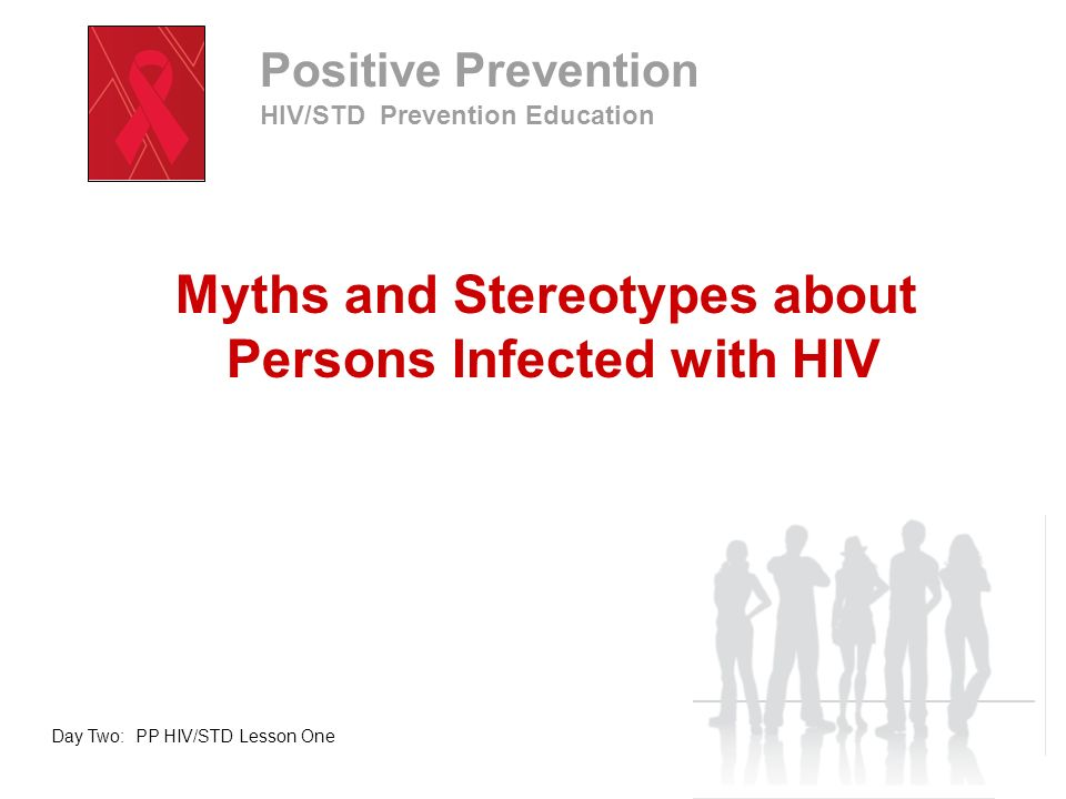 Myths and Stereotypes about Persons Infected with HIV Take a few moments to journal your answer to the following question: Who are the kinds of people who get AIDS.