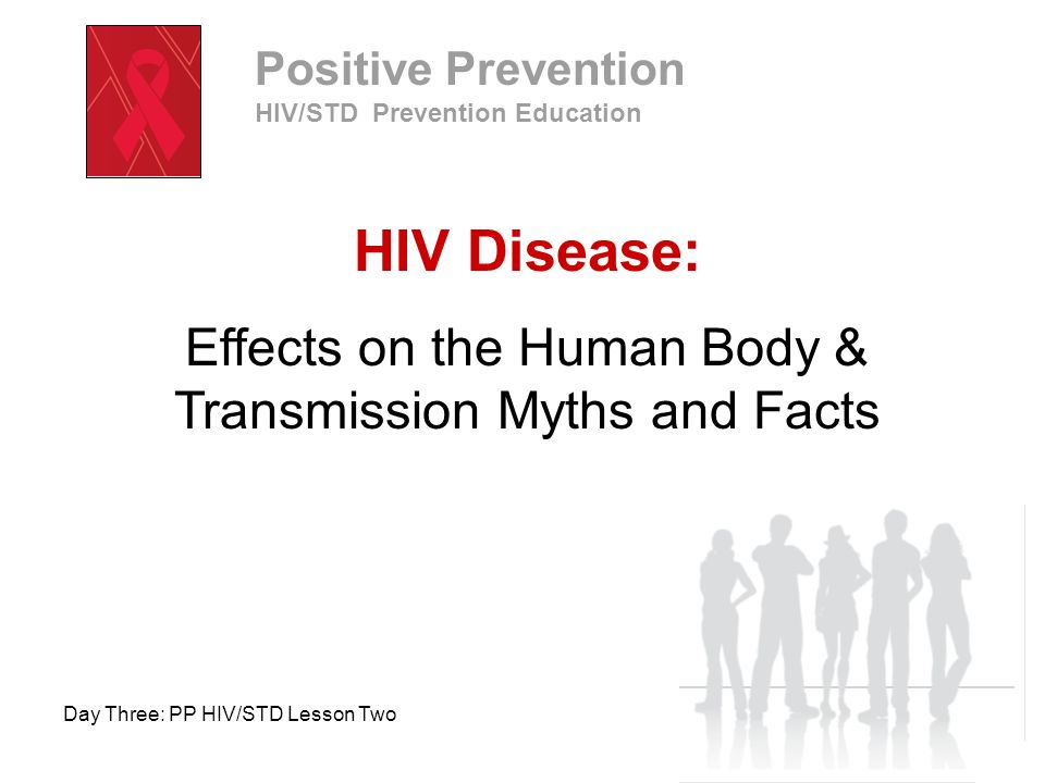 Positive Prevention HIV/STD Prevention Education Day Three: PP HIV/STD Lesson Two HIV Disease Take a few moments to journal your answer to the following question: When did you first hear about the AIDS epidemic.