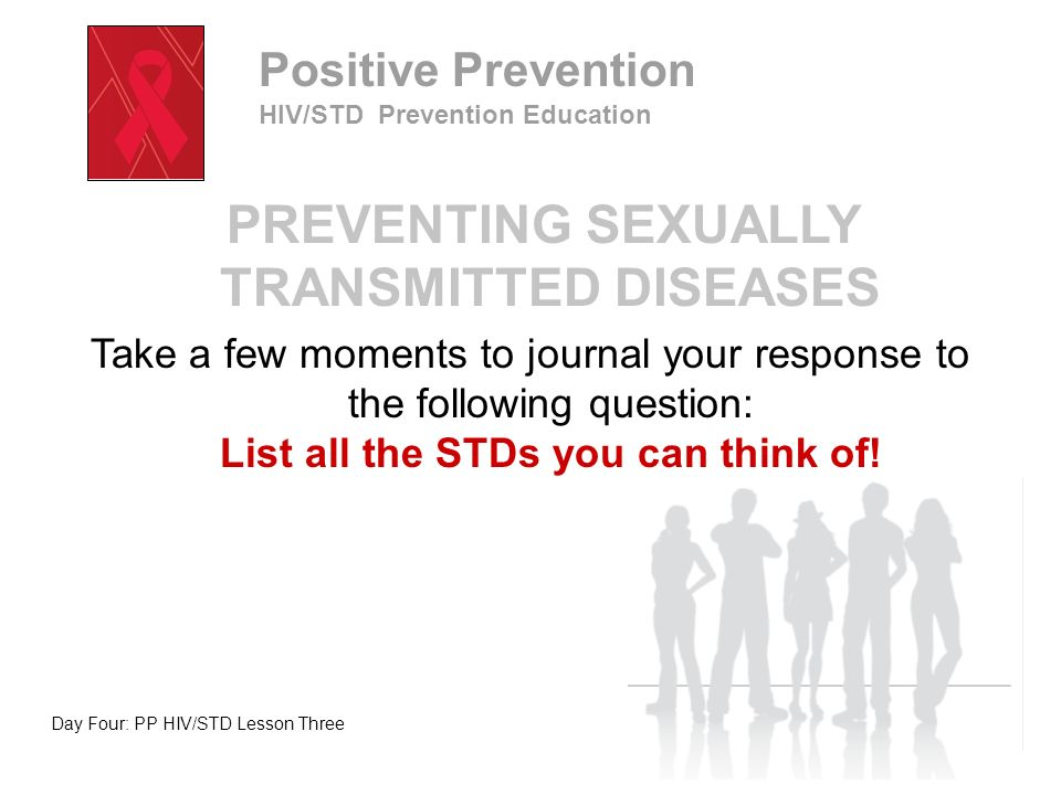 Lesson Objectives: Identify and describe common STDs and their symptoms Identify community resources for STD testing and treatment Demonstrate setting personal boundaries in a variety of situations Day Four: PP HIV/STD Lesson Three