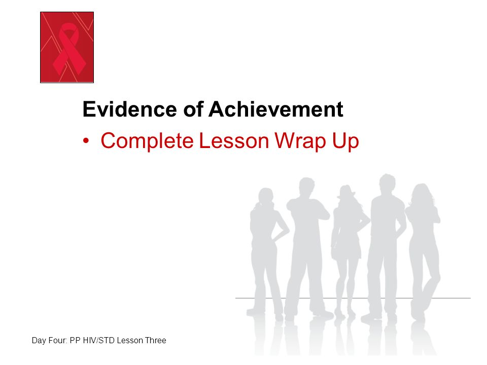 Take a Few Minutes to Complete Your Lesson Wrap Up End of Day Four: PP HIV/STD Lesson Three