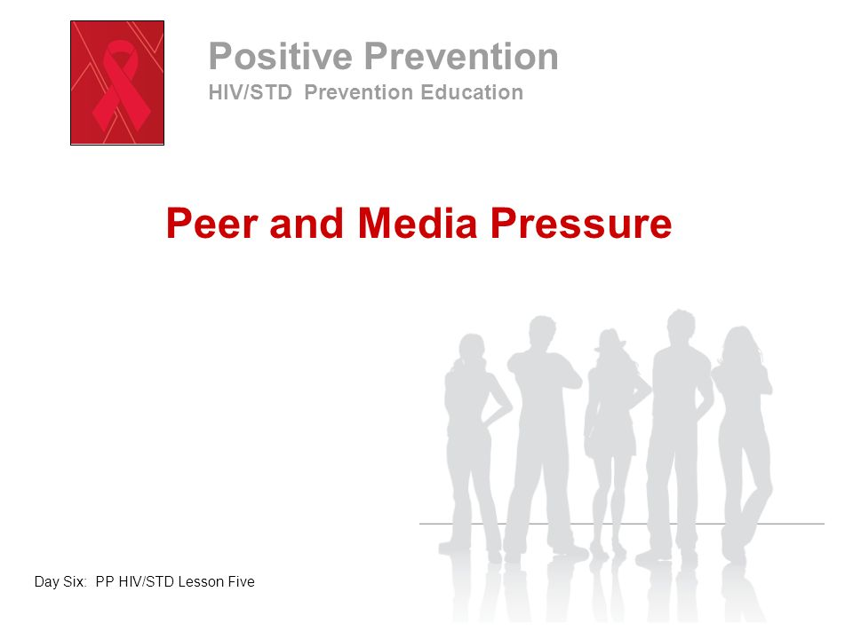 Positive Prevention HIV/STD Prevention Education Peer and Media Pressure Take a moment to journal your response to the following question: What are all the types of media you can think of .