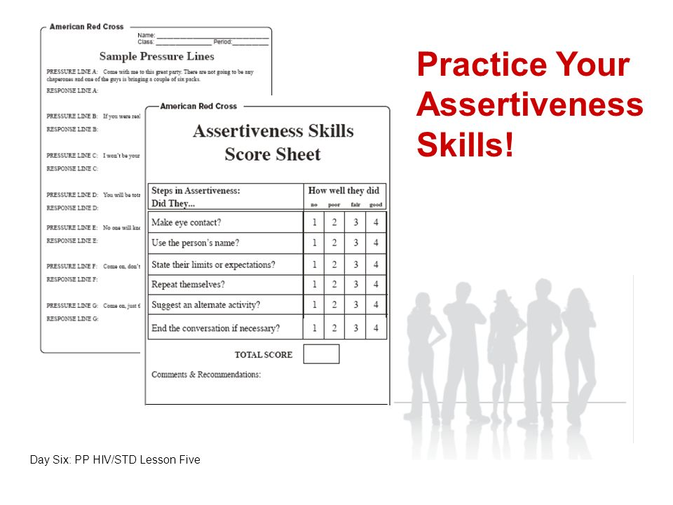 Evidence of Achievement Completion of Pressure Lines Worksheet Participation in Assertiveness Skills Practice Complete Lesson Wrap Up Day Six: PP HIV/STD Lesson Five