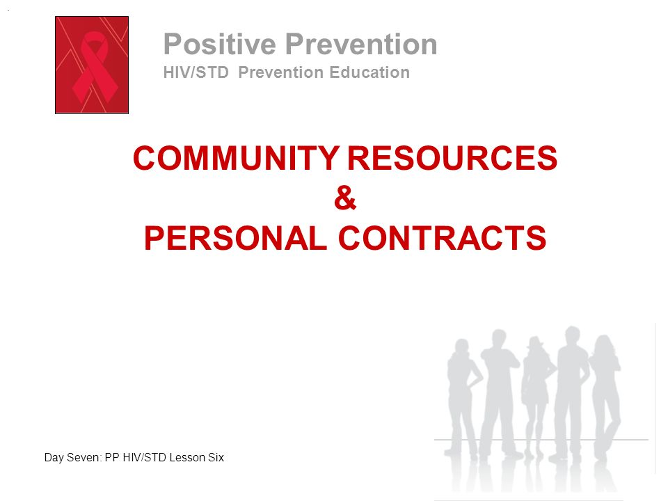 Positive Prevention HIV/STD Prevention Education COMMUNITY RESOURCES PERSONAL CONTRACTS Take a moment to journal your answer to the following question: What are some good reasons to keep yourself from becoming infected with HIV and other STDs.