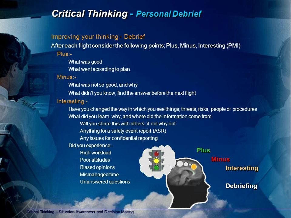 Critical Thinking - Situation Awareness and Decision Making Copyright D Gurney 2006 All flight and ground operations Thinking about Situation Awareness and Decision Making Situation Awareness and Decision Making depend on our ability to think.