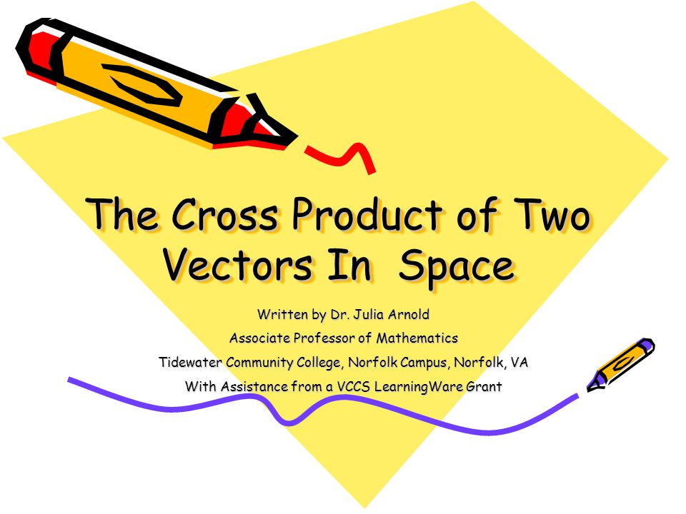In this lesson you will learn how to find the cross product of two vectors how to find an orthogonal vector to a plane defined by two vectors how to find the area of a parallelogram given two vectors how to find the volume of a parallelepiped given three vectors