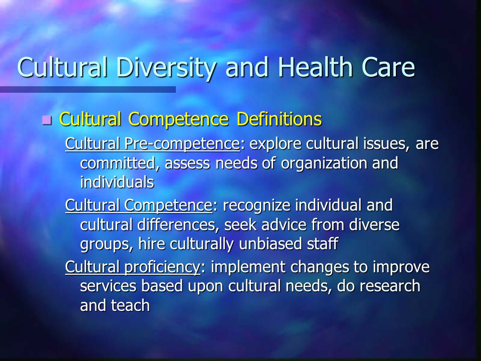 Cultural Diversity and Health Care Acquiring Cultural Competence Acquiring Cultural Competence Starts with Awareness Starts with Awareness Grows with Knowledge Grows with Knowledge Enhanced with Specific Skills Enhanced with Specific Skills Polished through Cross-Cultural Encounters Polished through Cross-Cultural Encounters