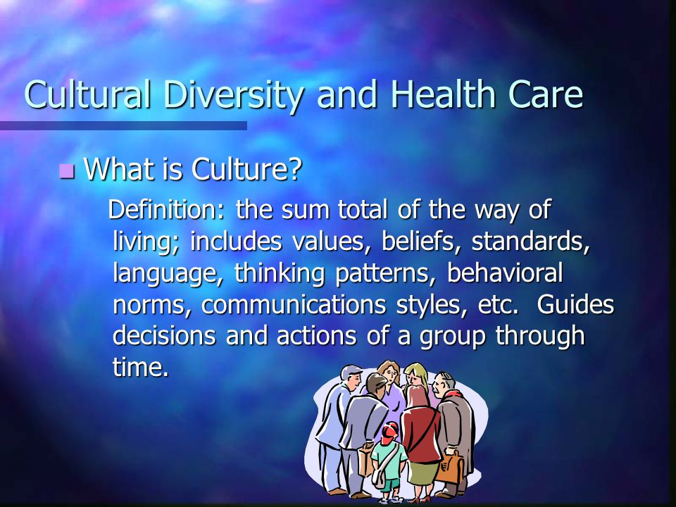 Cultural Diversity and Health Care Expressions of Culture in Health Care Expressions of Culture in Health Care Health Belief Systems Health Belief Systems Define and categorize health and illness Define and categorize health and illness Offer explanatory models for illness Offer explanatory models for illness Based upon theories of the relationship between cause and the nature of illness and treatments Based upon theories of the relationship between cause and the nature of illness and treatments Defines the specific scope of practice for healers Defines the specific scope of practice for healers