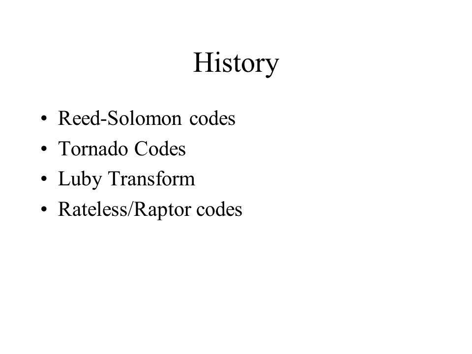 Raptor/Rateless Codes Properties: – Infinite supply of packets possible.