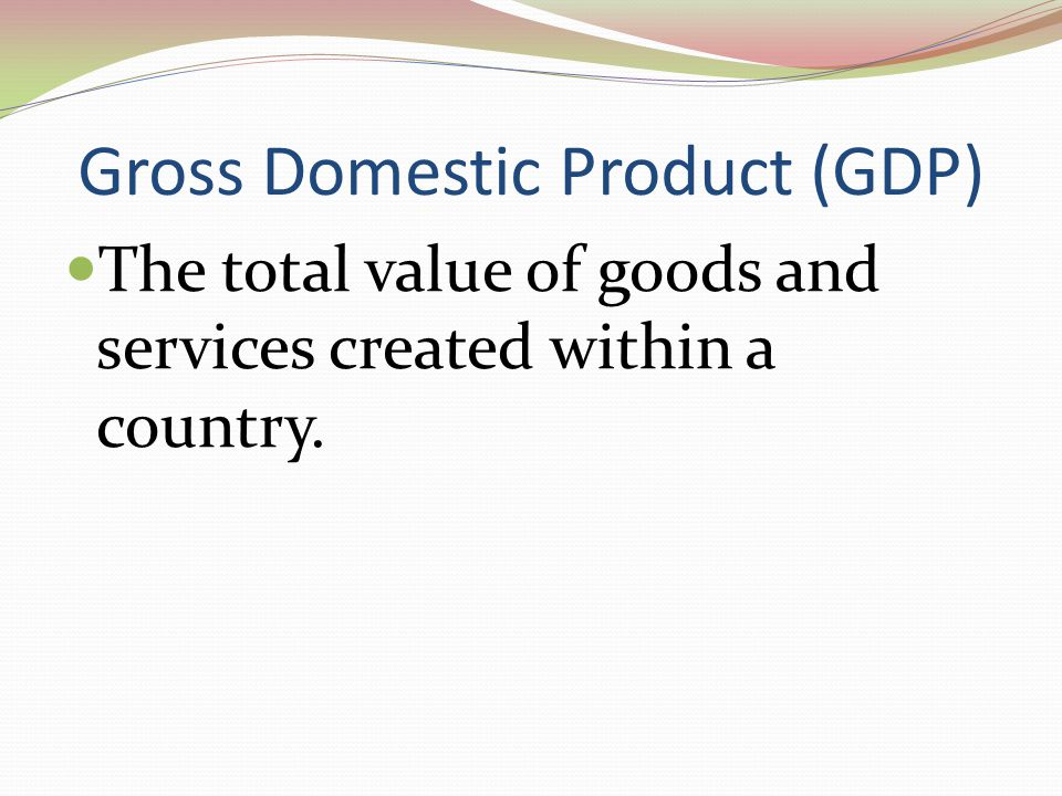 Gross National Product (GNP) The total value of goods and services that a country produces in a year.