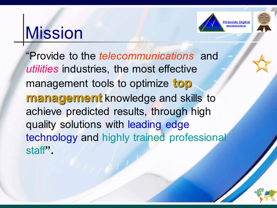 Vision top level managers To be and be seen as the leader in the telecommunications and utilities, in consulting, training, technology and outsourcing services to top level managers.
