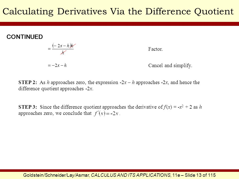 Goldstein/Schneider/Lay/Asmar, CALCULUS AND ITS APPLICATIONS, 11e – Slide 14 of 115 Differentiable DefinitionExample Differentiable: A function f is differentiable at x if approaches some number as h approaches zero.