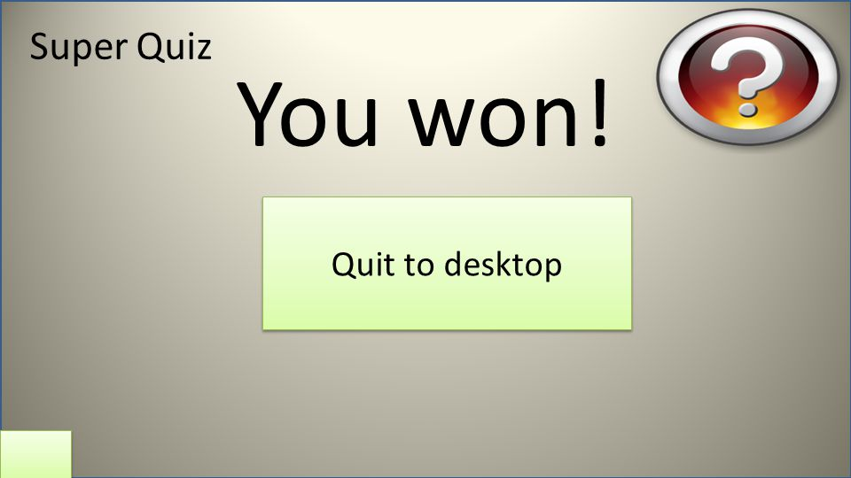 Super Quiz Quit to desktop You won!
