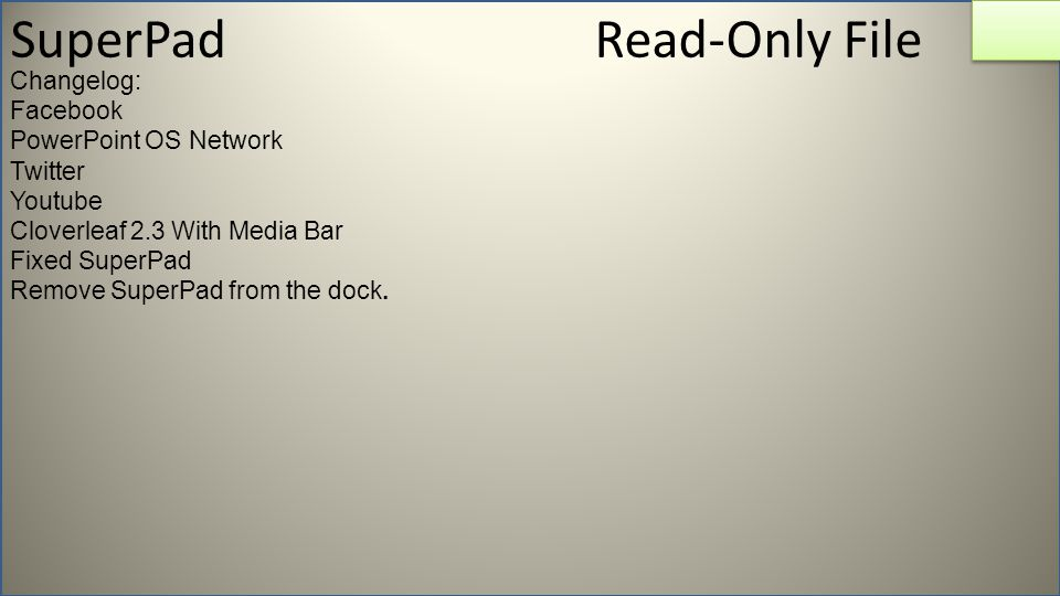 SuperPad Read-Only File Changelog: Facebook PowerPoint OS Network Twitter Youtube Cloverleaf 2.3 With Media Bar Fixed SuperPad Remove SuperPad from the dock.