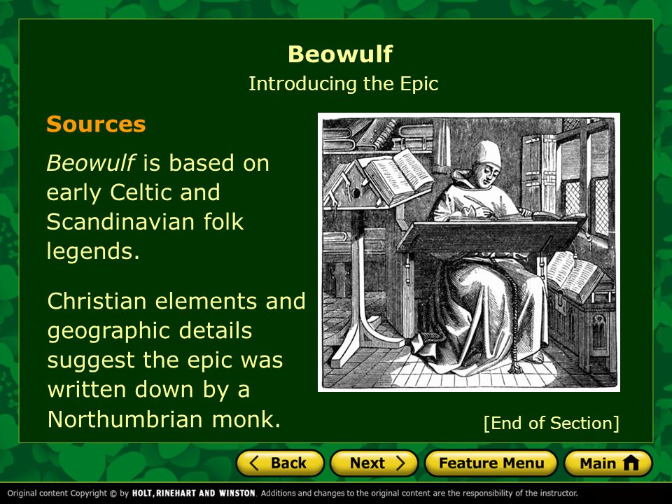 Sources [End of Section] Beowulf is based on early Celtic and Scandinavian folk legends.