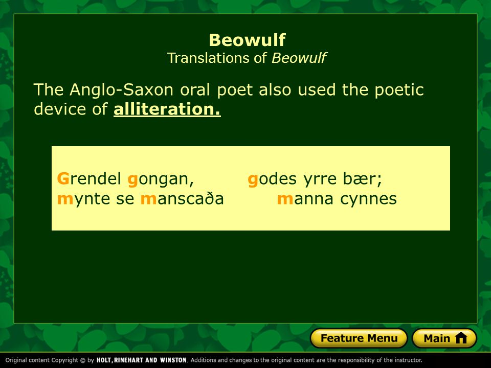 The Anglo-Saxon oral poet also used the poetic device of alliteration.alliteration.