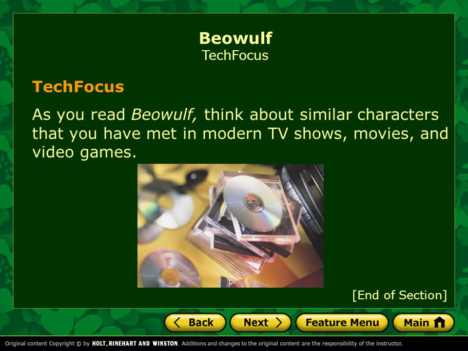 [End of Section] TechFocus As you read Beowulf, think about similar characters that you have met in modern TV shows, movies, and video games.