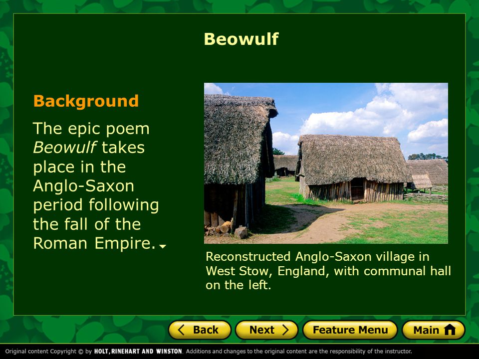 The epic poem Beowulf takes place in the Anglo-Saxon period following the fall of the Roman Empire.