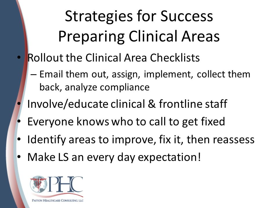 Strategies for Success Do Mock Surveys Conduct mock tracers in clinical areas Do EOC System Tracer during your Mock survey – Use the documentation checklist – show me where this is documented – Look for missing dates, think medication refrigerators when doing this!