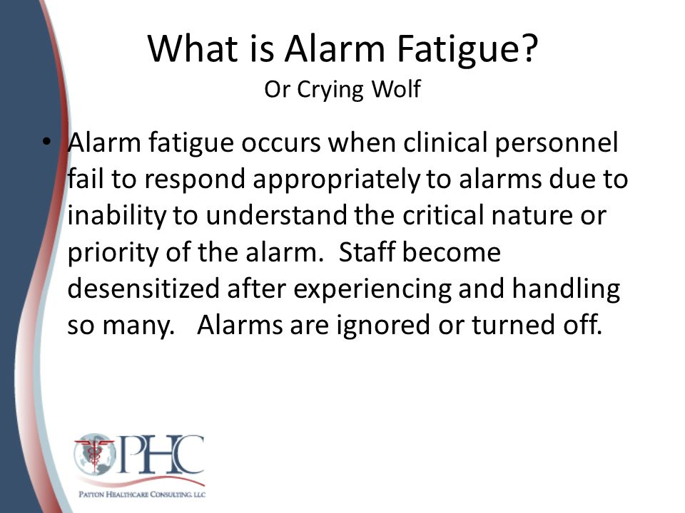Taking a Good Thing Too Far Go beyond the visual/audible alarm, to cell phone, pager alerts, dashboards, nurse call systems Beyond the basics – bed alarms, chair alarms, IV, call button, hand sanitizer.